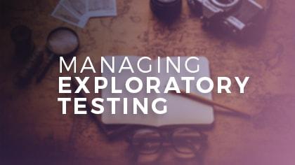 managing exploratory testing
