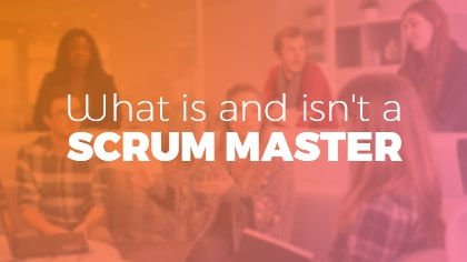 What is and isn't a Scrum Master