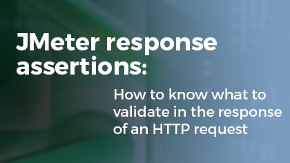 JMeter Response Assertions: How to Know What to Validate in
