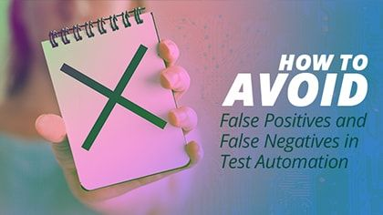 avoid false positives flase negatives test automation