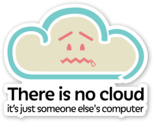 there is no cloud, it's just someone else's computer