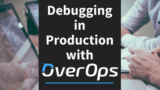 Debugging in Production with OverOps